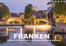 Peter Schickert: Franken - Bamberg, Bayreuth, Coburg, Nürnberg, Rothenburg, Würzburg (Tischkalender 2021 DIN A5 quer), Kalender