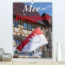 Hans Will: Meefränggisch (Premium, hochwertiger DIN A2 Wandkalender 2021, Kunstdruck in Hochglanz), Kalender