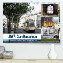 Wolfgang Gerstner: LOWA-Straßenbahnen  Naumburg-Gera-Staßfurt-Frankfurt/Oder (Premium, hochwertiger DIN A2 Wandkalender 2021, Kunstdruck in Hochglanz), Kalender