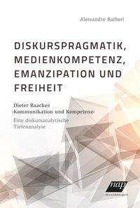 Alessandro Barberi: Diskurspragmatik, Medienkompetenz, Emanzipation und Freiheit, Buch