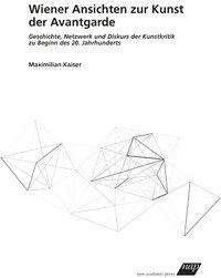 Maximilian Kaiser: Wiener Ansichten zur Kunst der Avantgarde, Buch