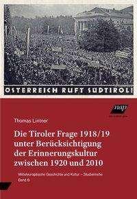 Thomas Lintner: Die Tiroler Frage 1918/19 unter Berücksichtigung der Erinnerungskultur zwischen 1920 und 2010, Buch