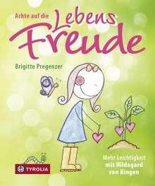 Brigitte Pregenzer: Achte auf die Lebensfreude, Buch