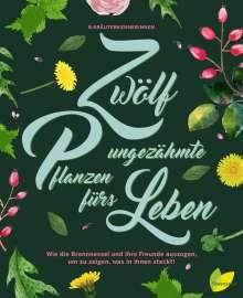 Monika Engelmann: Zwölf ungezähmte Pflanzen fürs Leben, Buch