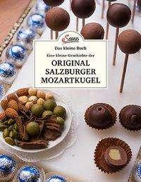 Jakob M. Berninger: Das kleine Buch: Eine kleine Geschichte der Original Salzburger Mozartkugel, Buch