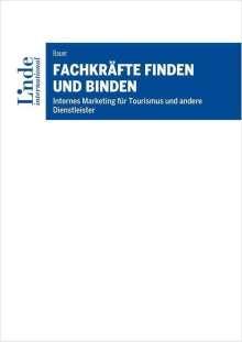 Richard Bauer: Fachkräfte finden und binden, Buch