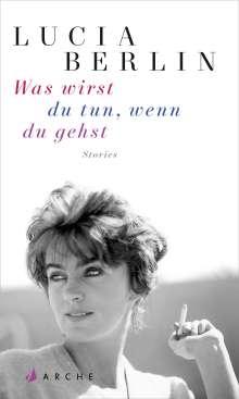 Lucia Berlin: Was wirst du tun, wenn du gehst, Buch