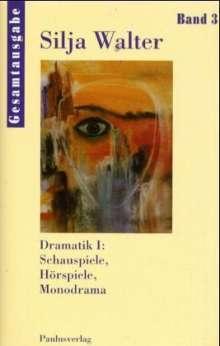 Silja Walter: Dramatik I: Schauspiele, Hörspiele, Monodrama - Gesamtausgabe Bd. 3, Buch