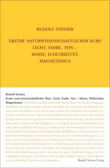 Rudolf Steiner: Erster naturwissenschaftlicher Kurs: Licht, Farbe, Ton - Masse, Elektrizität, Magnetismus, Buch