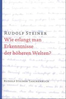 Rudolf Steiner: Wie erlangt man Erkenntnisse der höheren Welten?, Buch