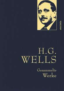 H. G. Wells: H.G. Wells - Gesammelte Werke (Die Zeitmaschine - Die Insel des Dr. Moreau - Der Krieg der Welten - Befreite Welt), Buch