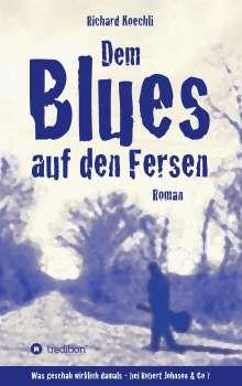 Richard Koechli: Dem Blues auf den Fersen, Buch