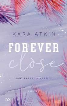 Kara Atkin: Forever Close - San Teresa University, Buch