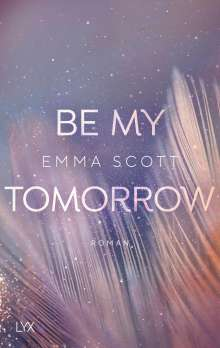 Emma Scott: Be My Tomorrow, Buch