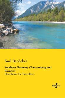 Karl Baedeker: Southern Germany (Wurtemberg and Bavaria), Buch