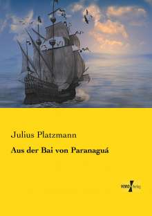 Julius Platzmann: Aus der Bai von Paranaguá, Buch