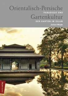 Jochen Wiede: Orientalisch-Persische Gartenkultur, Buch