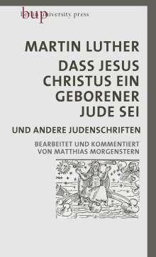 Martin Luther: Dass Jesus Christus ein geborener Jude sei, Buch