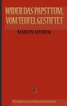 Martin Luther: Martin Luther: Wider das Papsttum, vom Teufel gestiftet, Buch