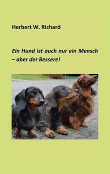 Herbert W. Richard: Der Hund ist auch nur ein Mensch ... aber der Bessere., Buch