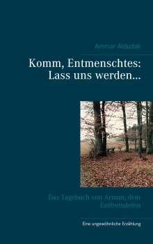 Ammar Aldudak: Komm, Entmenschtes: Lass uns werden ..., Buch