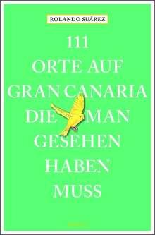 Rolando G. Suárez: 111 Orte auf Gran Canaria, die man gesehen haben muss, Buch