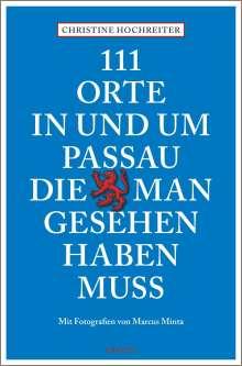 Christine Hochreiter: 111 Orte in und um Passau, die man gesehen haben muss, Buch