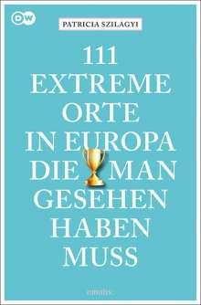 Patricia Szilagyi: 111 extreme Orte in Europa, die man gesehen haben muss, Buch