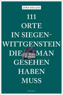 Jörn Heller: 111 Orte in Siegen-Wittgenstein, die man gesehen haben muss, Buch