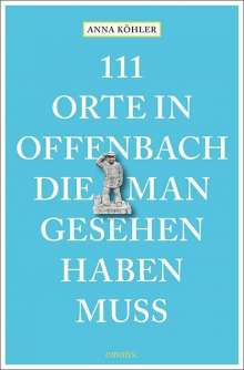 Anna Köhler: 111 Orte in Offenbach, die man gesehen haben muss, Buch