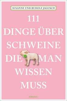 Rudolf Jagusch: 111 Dinge über Schweine, die man wissen muss, Buch
