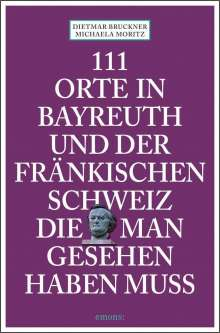 Dietmar Bruckner: 111 Orte in Bayreuth und der fränkischen Schweiz die man gesehen haben muss, Buch