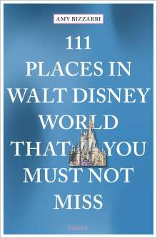 Amy Bizzarri: 111 Places in Walt Disney World That You Must Not Miss, Buch