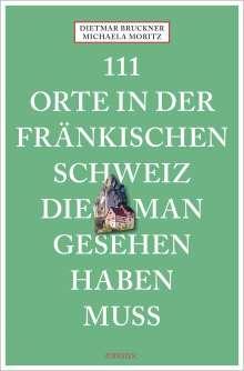 Dietmar Bruckner: 111 Orte in der Fränkischen Schweiz, die man gesehen haben muss, Buch