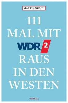 Martin Nusch: 111 Mal mit WDR 2 raus in den Westen, Buch