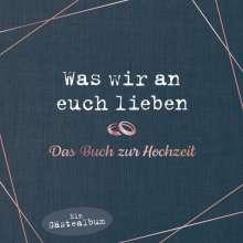Alexandra Reinwarth: Was wir an euch lieben - Das Buch zur Hochzeit, Buch
