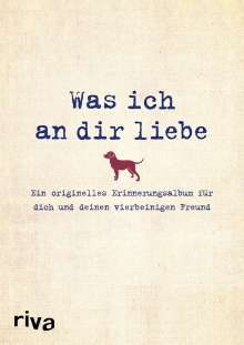 Alexandra Reinwarth: Was ich an dir liebe - Ein originelles Erinnerungsalbum für dich und deinen vierbeinigen Freund, Buch