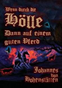 Johannes H. von Hohenstätten: Wenn durch die Hölle, dann auf einem guten Pferd, Buch