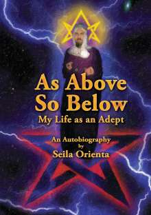 Seila Orienta: As Above, So Below My Life as an Adept, Buch