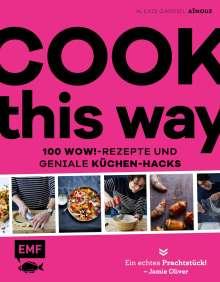 Alexis Gabriel Aïnouz: Cook this way - 100 Wow!-Rezepte und geniale Küchen-Hacks - French Guy Cooking, Buch