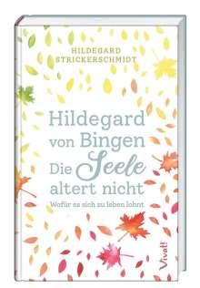 Hildegard Strickerschmidt: Hildegard von Bingen - Die Seele altert nicht, Buch