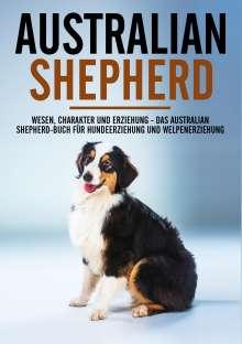 Markus Böhm: Australian Shepherd Bibel - Wesen, Charakter und Erziehung - Das Australian Shepherd Buch für Hundeerziehung und Welpenerziehung, Buch