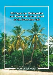 Werner Schwörer: Wir lagen vor Madagaskar und hatten die Pest an Bord. Auf den Spuren eines Lieds., Buch