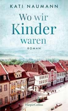 Kati Naumann: Wo wir Kinder waren, Buch