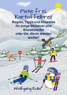 Wolfgang Kulla: Piste frei, Kartoffelbrei! Regeln, Tipps und Hinweise für junge Skifahrer und Snowboarder oder die, die es werden wollen!, Buch