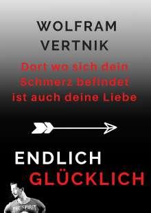 Wolfram Vertnik: Dort wo sich dein Schmerz befindet ist auch deine Liebe, Buch