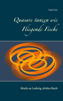 Paul Gisi: Quasare tanzen wie Fliegende Fische, Buch