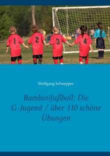 Wolfgang Schnepper: Bambinifußball: Die G-Jugend / über 110 schöne Übungen, Buch