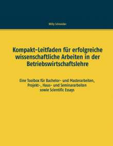 Willy Schneider: Kompakt-Leitfaden für erfolgreiche wissenschaftliche Arbeiten in der Betriebswirtschaftslehre, Buch