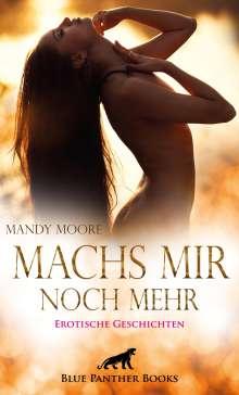 Mandy Moore: Machs mir noch mehr | Erotische Geschichten, Buch